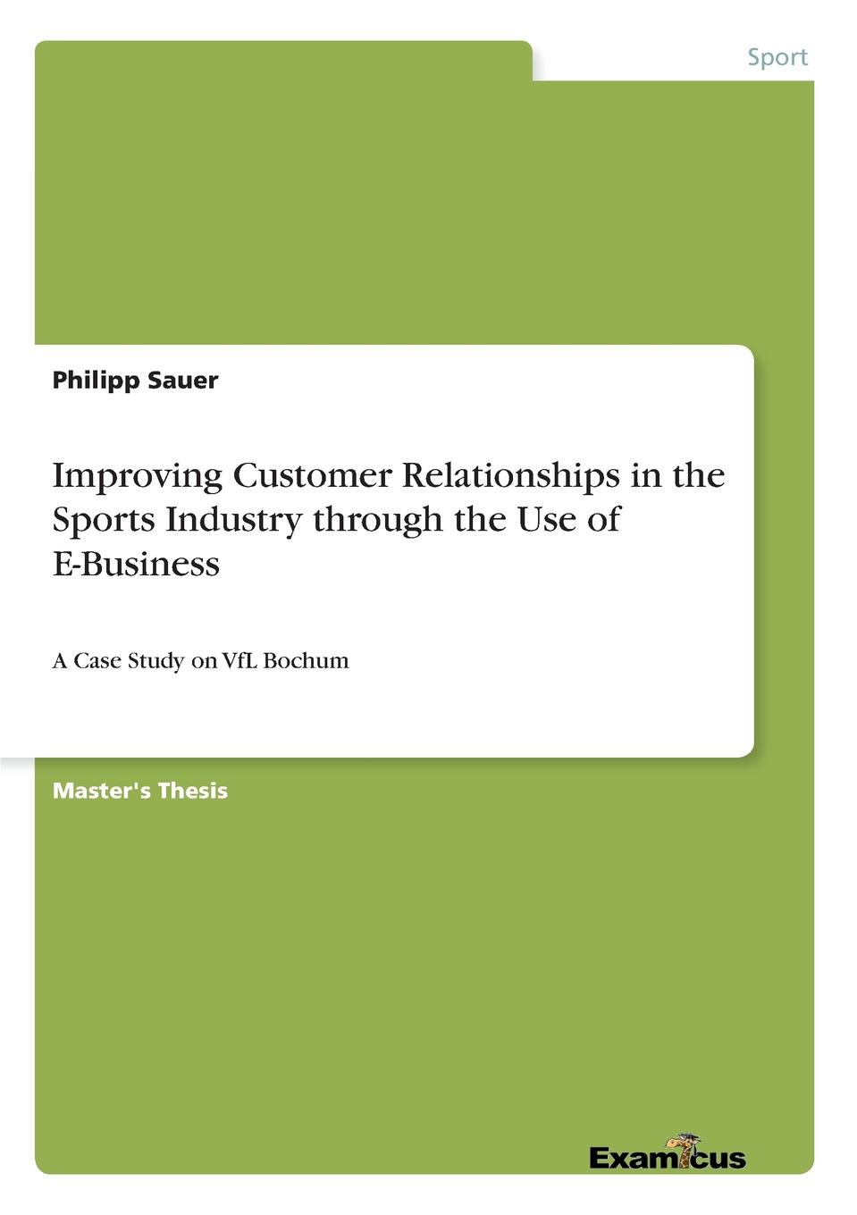 Philipp Sauer Improving Customer Relationships in the Sports Industry through the Use of E-Business rustamov rustam b samadova nargiz e motivation factors impact in management review and approach