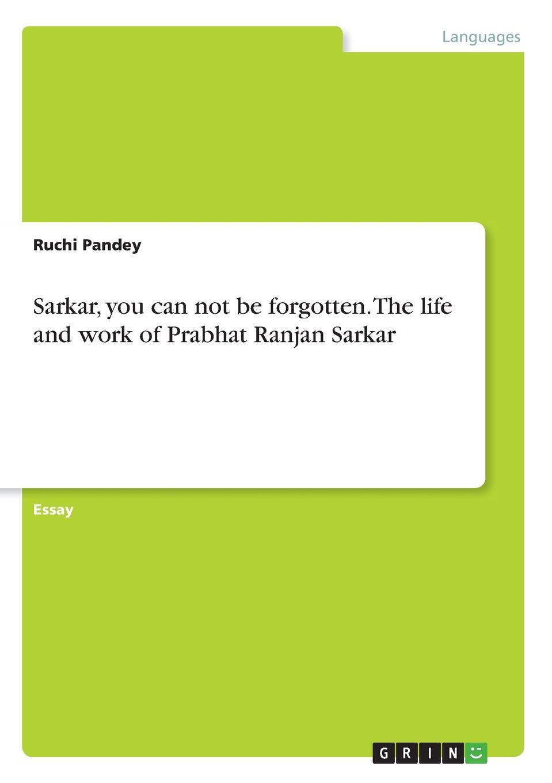 Ruchi Pandey Sarkar, you can not be forgotten. The life and work of Prabhat Ranjan Sarkar shrii shrii anandamurti prabhat ranjan sarkar un guide de conduite humaine yama niyama les principes moraux et spirituels du yoga