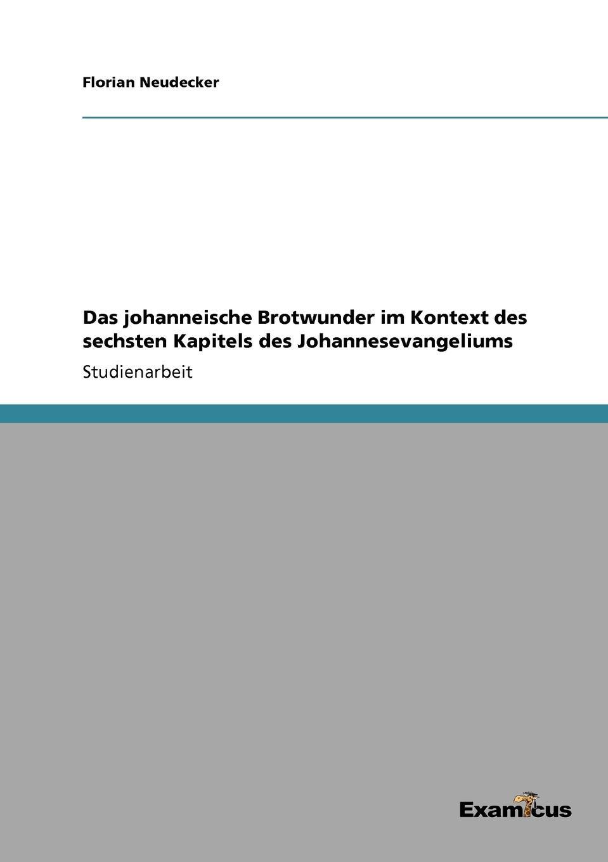 Florian Neudecker Das johanneische Brotwunder im Kontext des sechsten Kapitels des Johannesevangeliums christian brüning wunder aus dem pflanzenreiche