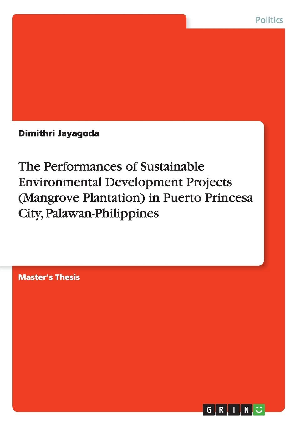 Dimithri Jayagoda The Performances of Sustainable Environmental Development Projects (Mangrove Plantation) in Puerto Princesa City, Palawan-Philippines