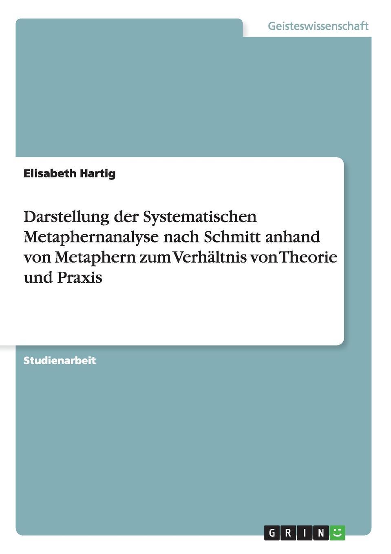 Elisabeth Hartig Darstellung der Systematischen Metaphernanalyse nach Schmitt anhand von Metaphern zum Verhaltnis von Theorie und Praxis heiko schnickmann die theorie der monogenese von pidgin und kreolsprachen