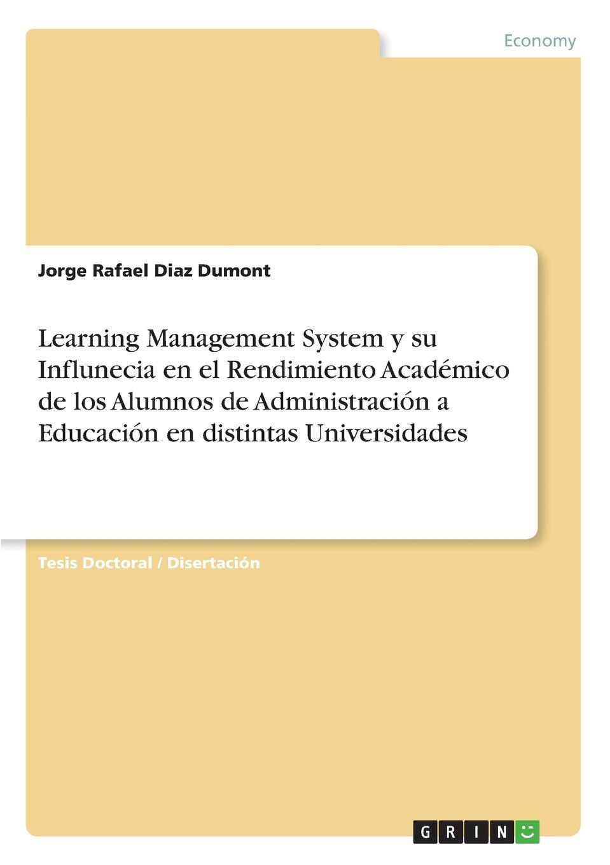 Jorge Rafael Diaz Dumont Learning Management System y su Influnecia en el Rendimiento Academico de los Alumnos de Administracion a Educacion en distintas Universidades jorge rafael diaz dumont learning management system y su influnecia en el rendimiento academico de los alumnos de administracion a educacion en distintas universidades
