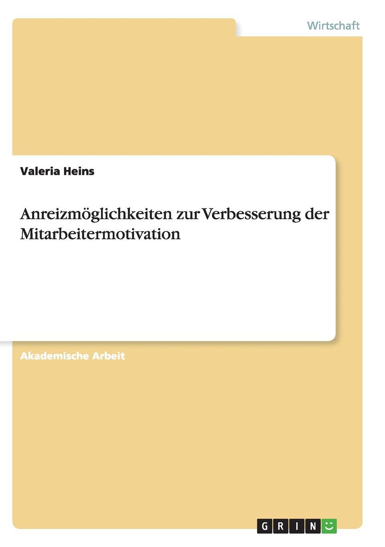 Valeria Heins Anreizmoglichkeiten zur Verbesserung der Mitarbeitermotivation valeria heins anreizgestaltung in einem transport und logistikunternehmen erhebungen zur mitarbeitermotivation