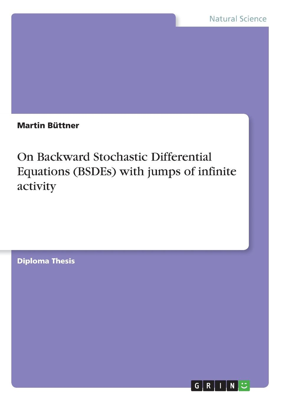Martin Büttner On Backward Stochastic Differential Equations (BSDEs) with jumps of infinite activity cho w s to stochastic structural dynamics application of finite element methods