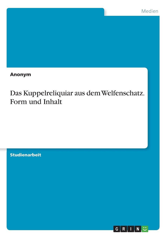 цена Неустановленный автор Das Kuppelreliquiar aus dem Welfenschatz. Form und Inhalt онлайн в 2017 году