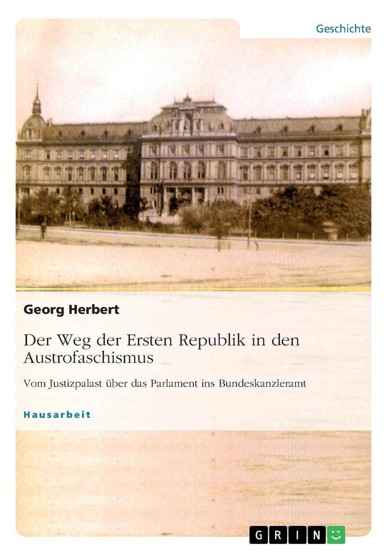 Georg Herbert Der Weg der Ersten Republik in den Austrofaschismus. Vom Justizpalast uber das Parlament ins Bundeskanzleramt herbert meussling der schiffsinnenausbau 1957