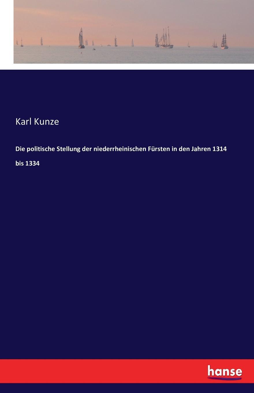 Karl Kunze Die politische Stellung der niederrheinischen Fursten in den Jahren 1314 bis 1334 christian haeutle die oberpfalz und ihre regenten in den jahren 1404 bis 1448