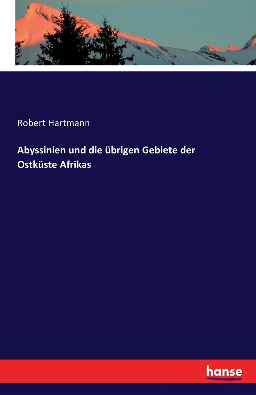 Robert Hartmann Abyssinien und die ubrigen Gebiete der Ostkuste Afrikas julius payer die centralen ortler alpen gebiete martell laas und saent