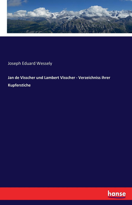 Joseph Eduard Wessely Jan de Visscher und Lambert Visscher - Verzeichniss ihrer Kupferstiche jan hoppe fouriertransformation und ortsfrequenzfilterung protokoll zum versuch