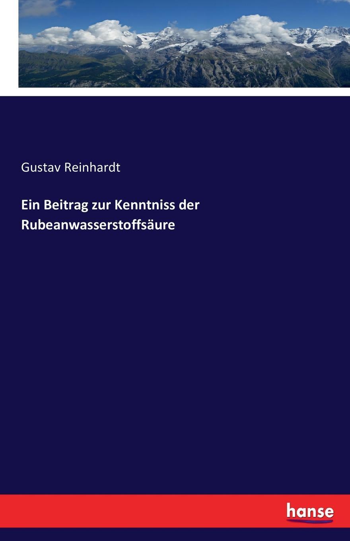 Gustav Reinhardt Ein Beitrag zur Kenntniss der Rubeanwasserstoffsaure hermann strebel beitrag zur kenntniss der fauna