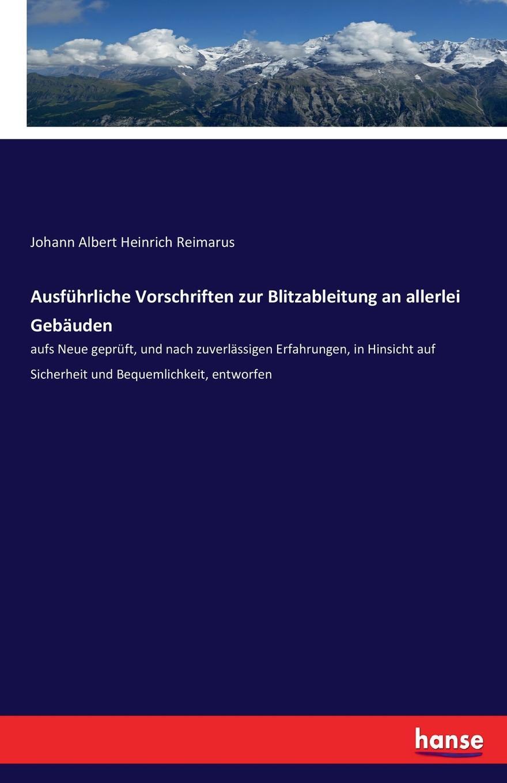Johann Albert Heinrich Reimarus Ausfuhrliche Vorschriften zur Blitzableitung an allerlei Gebauden johann albert heinrich reimarus beantwortung des beitrags zur beratschlagung uber die grundsatze der handlung