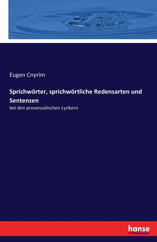 Eugen Cnyrim Sprichworter, sprichwortliche Redensarten und Sentenzen edmund hoefer wie das volk spricht sprichwortliche redensarten