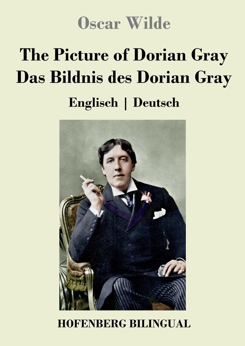 Oscar Wilde The Picture of Dorian Gray / Das Bildnis des Dorian Gray oscar wilde the ballad of reading gaol a poetry