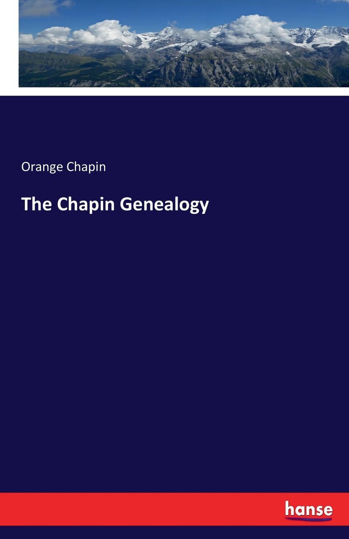 Orange Chapin The Chapin Genealogy h m chapin life of deacon samuel chapin of springfield