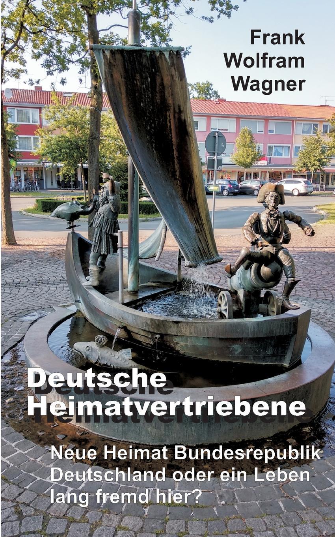 цена Frank Wolfram Wagner Deutsche Heimatvertriebene онлайн в 2017 году