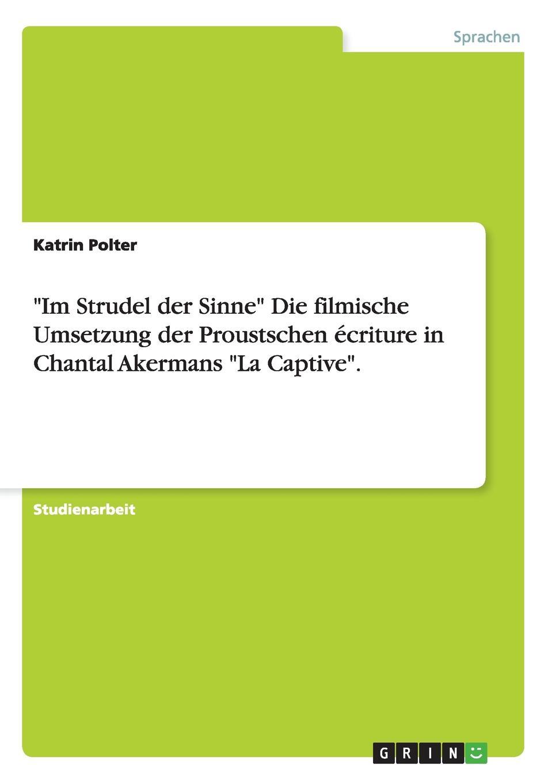 Katrin Polter Im Strudel Der Sinne Die Filmische Umsetzung Der Proustschen Ecriture in Chantal Akermans La Captive. marcel proust eine liebe swanns