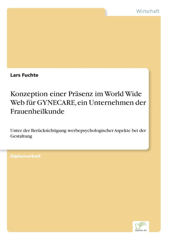 цена Lars Fuchte Konzeption einer Prasenz im World Wide Web fur GYNECARE, ein Unternehmen der Frauenheilkunde онлайн в 2017 году