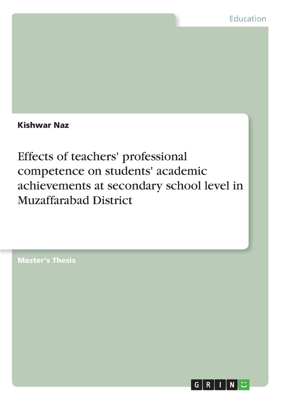 Kishwar Naz Effects of teachers. professional competence on students. academic achievements at secondary school level in Muzaffarabad District cindi rigsbee finding mrs warnecke the difference teachers make