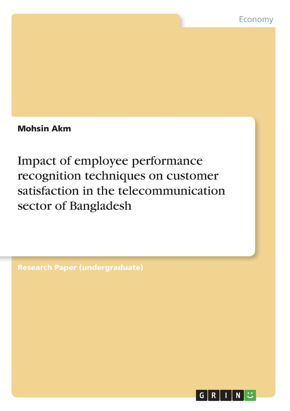 Mohsin Akm Impact of employee performance recognition techniques on customer satisfaction in the telecommunication sector of Bangladesh sector specific regulation in the telecommunication market