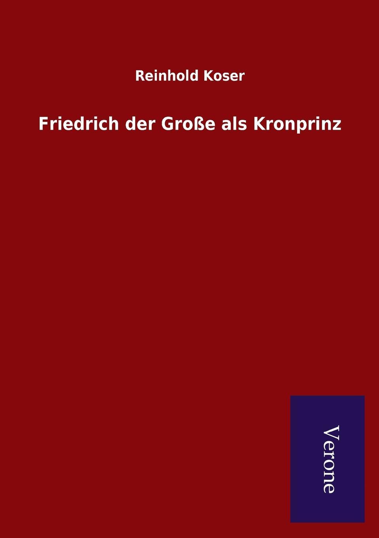 Reinhold Koser Friedrich der Grosse als Kronprinz kronprinz 614004 5 5x14 5x160 et60