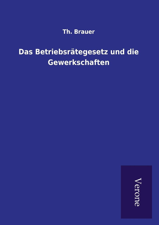 Th. Brauer Das Betriebsrategesetz und die Gewerkschaften richard brauer richard brauer collected papers – finite groups v 2