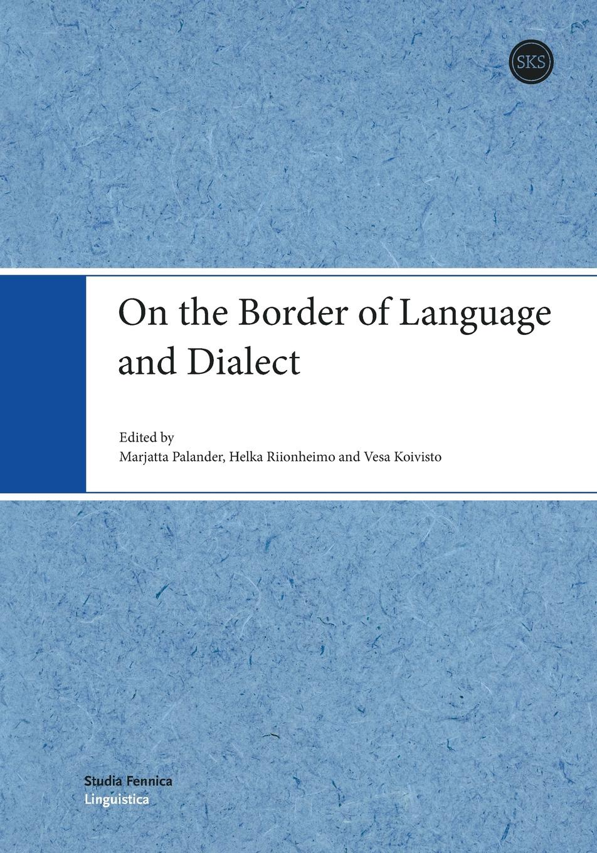 Marjatta Palander, Helka Riionheimo, Vesa Koivisto On the Border of Language and Dialect natalie schilling the handbook of language variation and change
