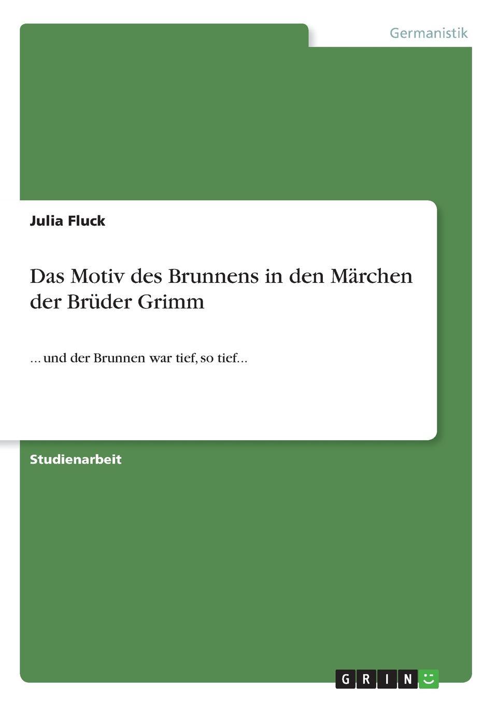 Julia Fluck Das Motiv des Brunnens in den Marchen der Bruder Grimm joseph grimm das alte israel und die bildenden kunste