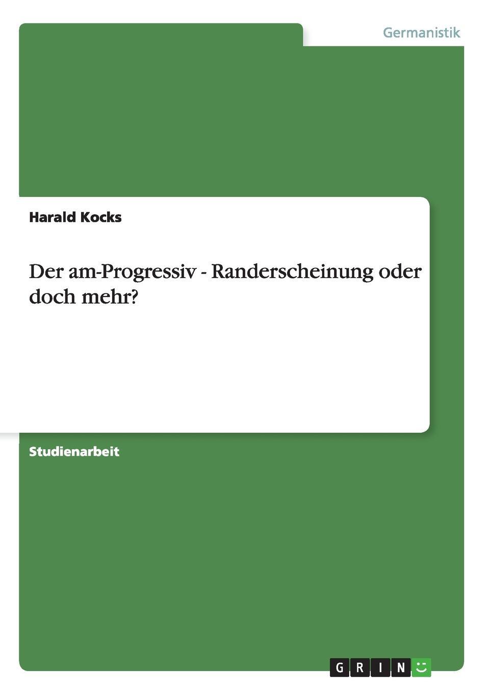 Harald Kocks Der am-Progressiv - Randerscheinung oder doch mehr. недорого