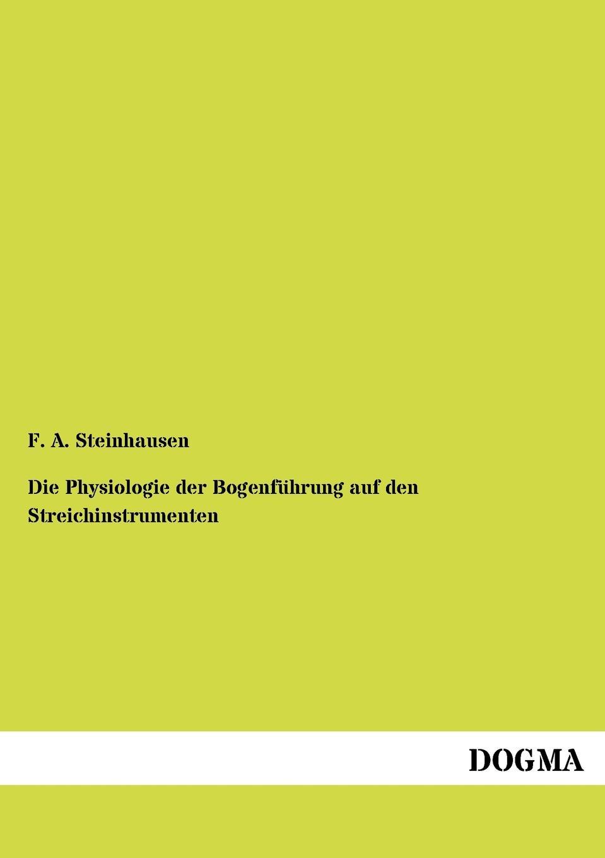 Friedrich Adolf Steinhausen Die Physiologie der Bogenfuhrung auf den Streichinstrumenten friedrich adolf trendelenburg naturrecht auf dem grunde der ethik zweite auflage