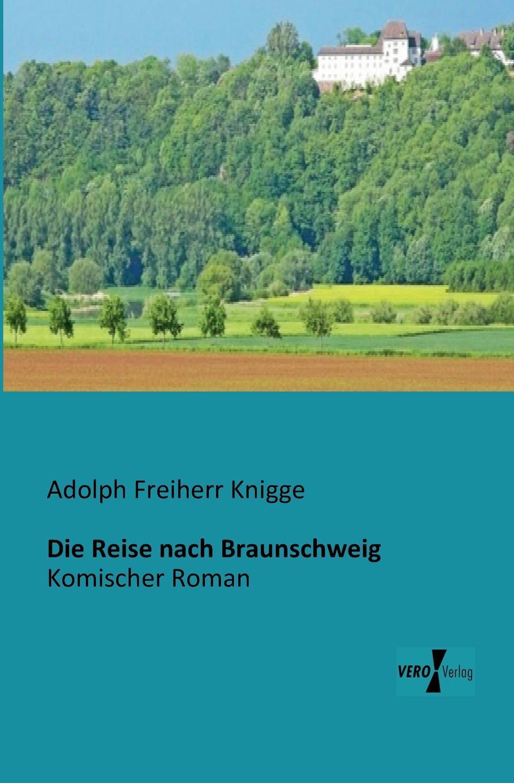Adolph Freiherr Knigge Die Reise nach Braunschweig august heinrich rudolph grisebach reise durch rumelien und nach brussa im jahre 1839 german edition
