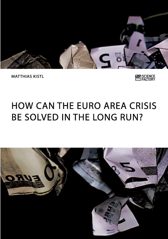Matthias Kistl How can the euro area crisis be solved in the long run. цена в Москве и Питере