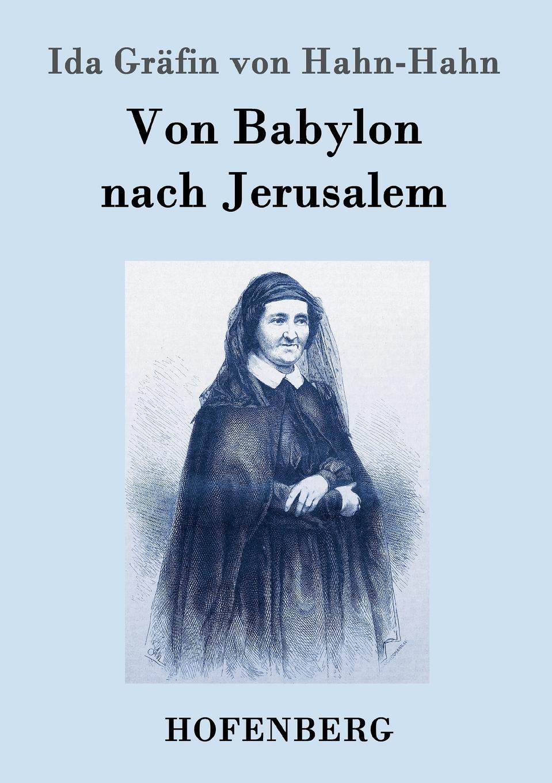 Ida Gräfin von Hahn-Hahn Von Babylon nach Jerusalem ida hahn hahn sibylle eine selbstbiographie von ida grafin hahn hahn zweiter band