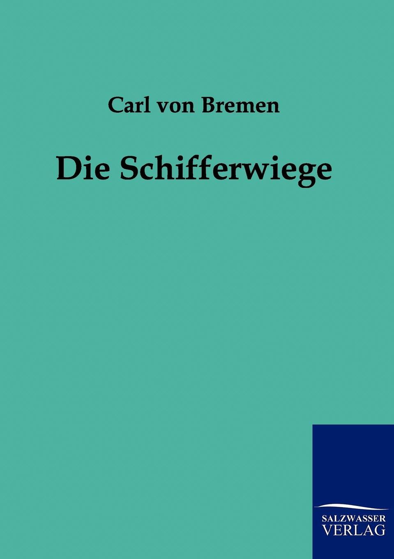цена на Carl von Bremen Die Schifferwiege