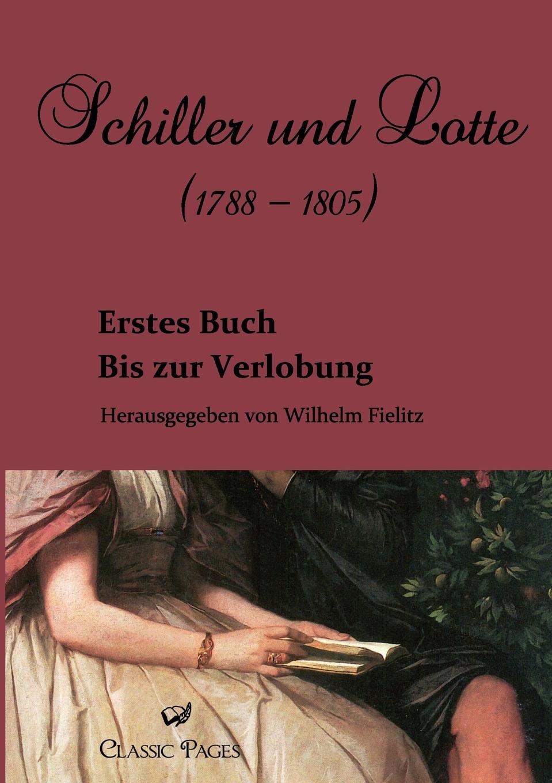 Schiller und Lotte (1788 - 1805) jakob wychgram charlotte von schiller