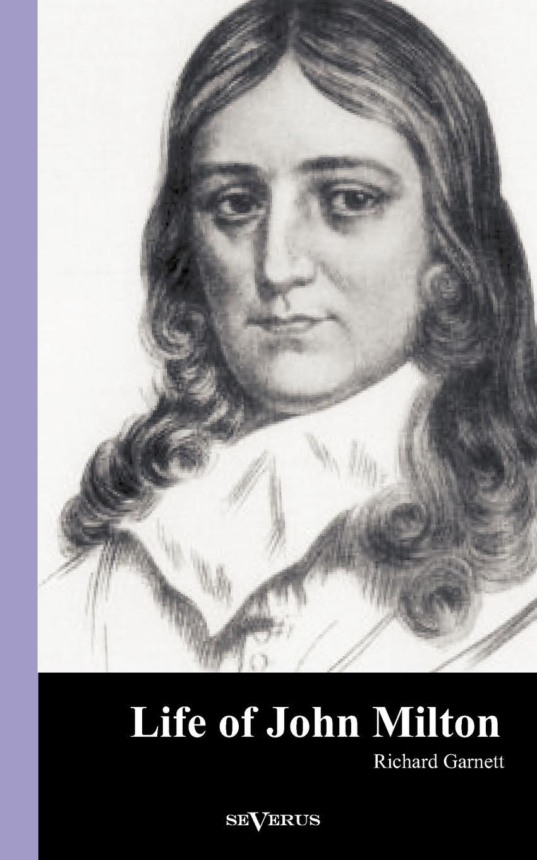Richard Garnett Life of John Milton milton john remarks on johnson s life of milton to which are added milton s tractate of education and areopagitica