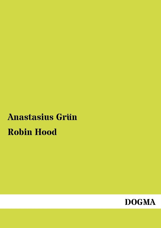 Anastasius Grün Robin Hood a grün robin hood ein balladenkranz nach altenglischen volksliedern