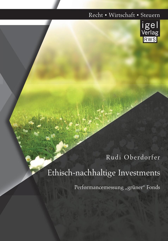 Rudi Oberdorfer Ethisch-nachhaltige Investments. Performancemessung .gruner Fonds johann seitz nachhaltige investments eine empirisch vergleichende analyse der performance ethisch nachhaltiger investmentfonds in europa