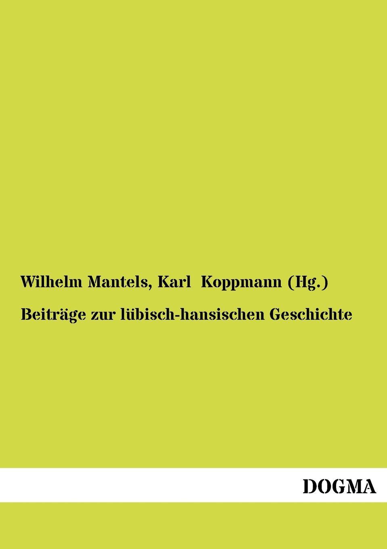 Wilhelm Mantels, Karl Koppmann (Hg.) Beitrage zur lubisch-hansischen Geschichte karl wilhelm göttling geschichte der romischen staatsverfassung von erbauung der stadt bis zu c casar s tod