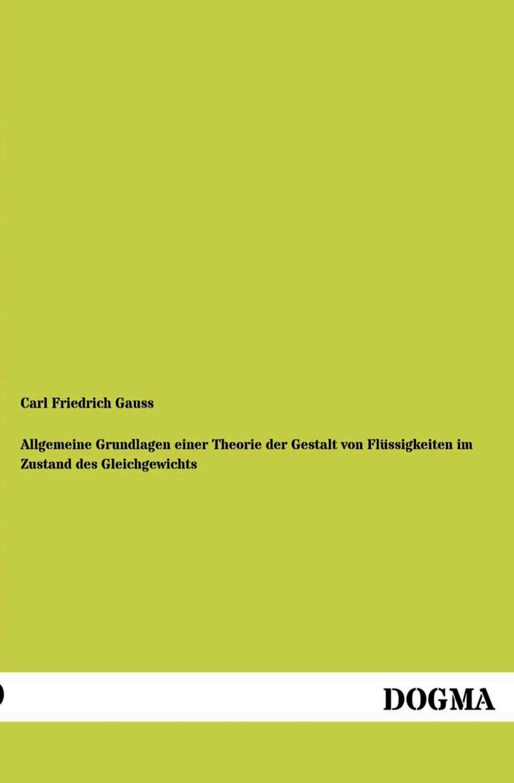Carl Friedrich Gauss Allgemeine Grundlagen Einer Theorie Der Gestalt Von Flussigkeiten Im Zustand Des Gleichgewichts carl friedrich plattner vorlesungen uber allgemeine huttenkunde v 1 2