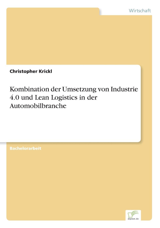 Christopher Krickl Kombination der Umsetzung von Industrie 4.0 und Lean Logistics in der Automobilbranche недорого