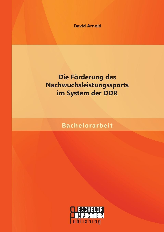 David Arnold Die Forderung des Nachwuchsleistungssports im System der DDR