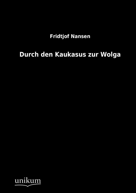 Fridtjof Nansen Durch den Kaukasus zur Wolga fridtjof nansen auf schneeschuhen durch gronland