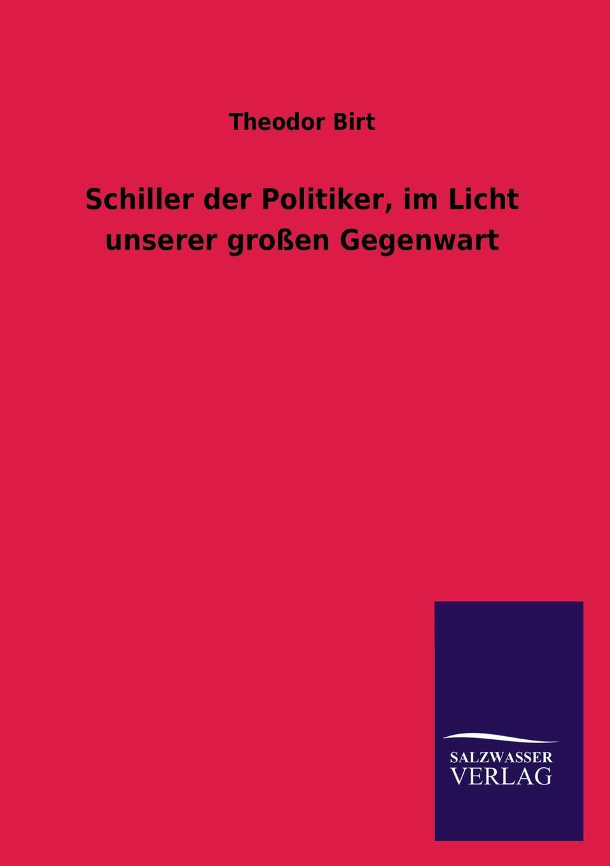 Theodor Birt Schiller Der Politiker, Im Licht Unserer Grossen Gegenwart martin schiller vegetarismus in der forderung unserer gesundheit