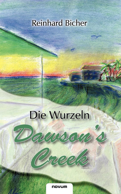 Reinhard Bicher Dawson.s Creek - Die Wurzeln reinhard bicher dawson s creek die wurzeln