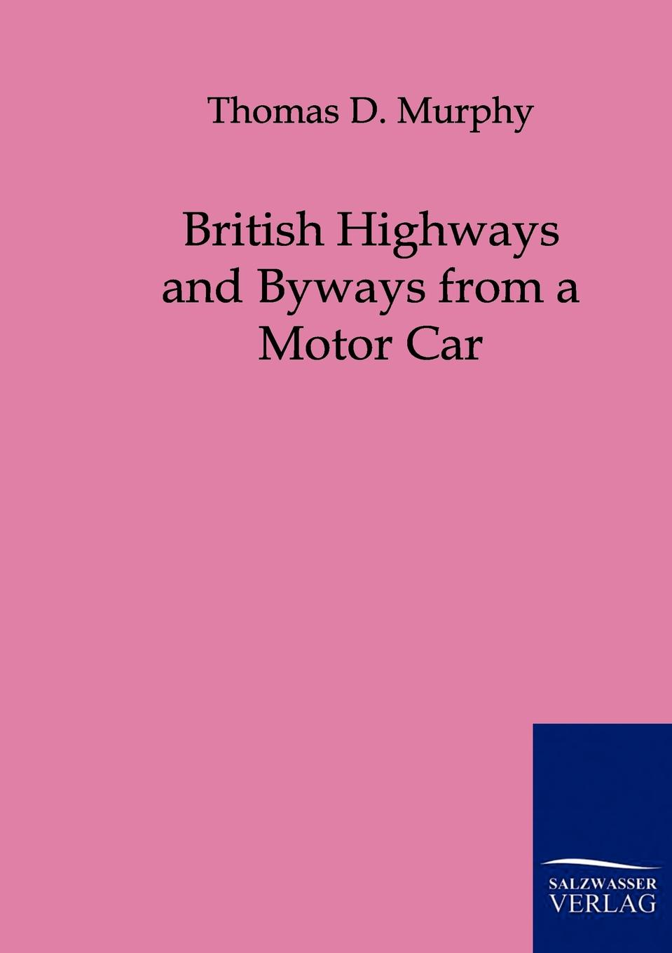 Thomas D. Murphy British Highways and Byways from a Motor Car