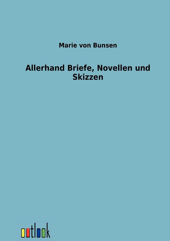Marie von Bunsen Allerhand Briefe, Novellen und Skizzen marie h eine schulerorientierte evaluation des handlungs und projektorientierten deutschliteraturunterrichts