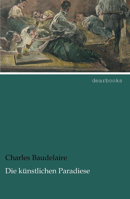 Charles Baudelaire Die kunstlichen Paradiese roland pöllnitz im rausch des daseins