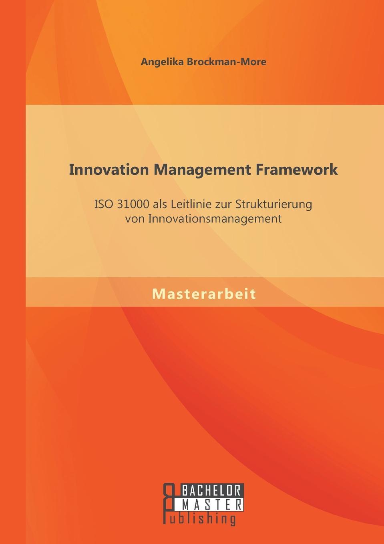 Innovation Management Framework. ISO 31000 ALS Leitlinie Zur Strukturierung Von Innovationsmanagement Die Anzahl der Publikationen zum Thema Innovation und deren Frderung...