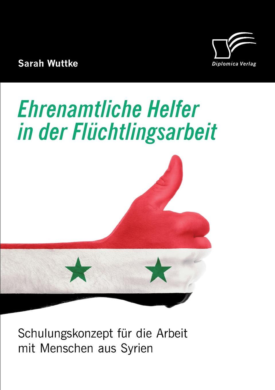Sarah Wuttke Ehrenamtliche Helfer in der Fluchtlingsarbeit. Schulungskonzept fur die Arbeit mit Menschen aus Syrien menschen a2 testtrainer mit cd