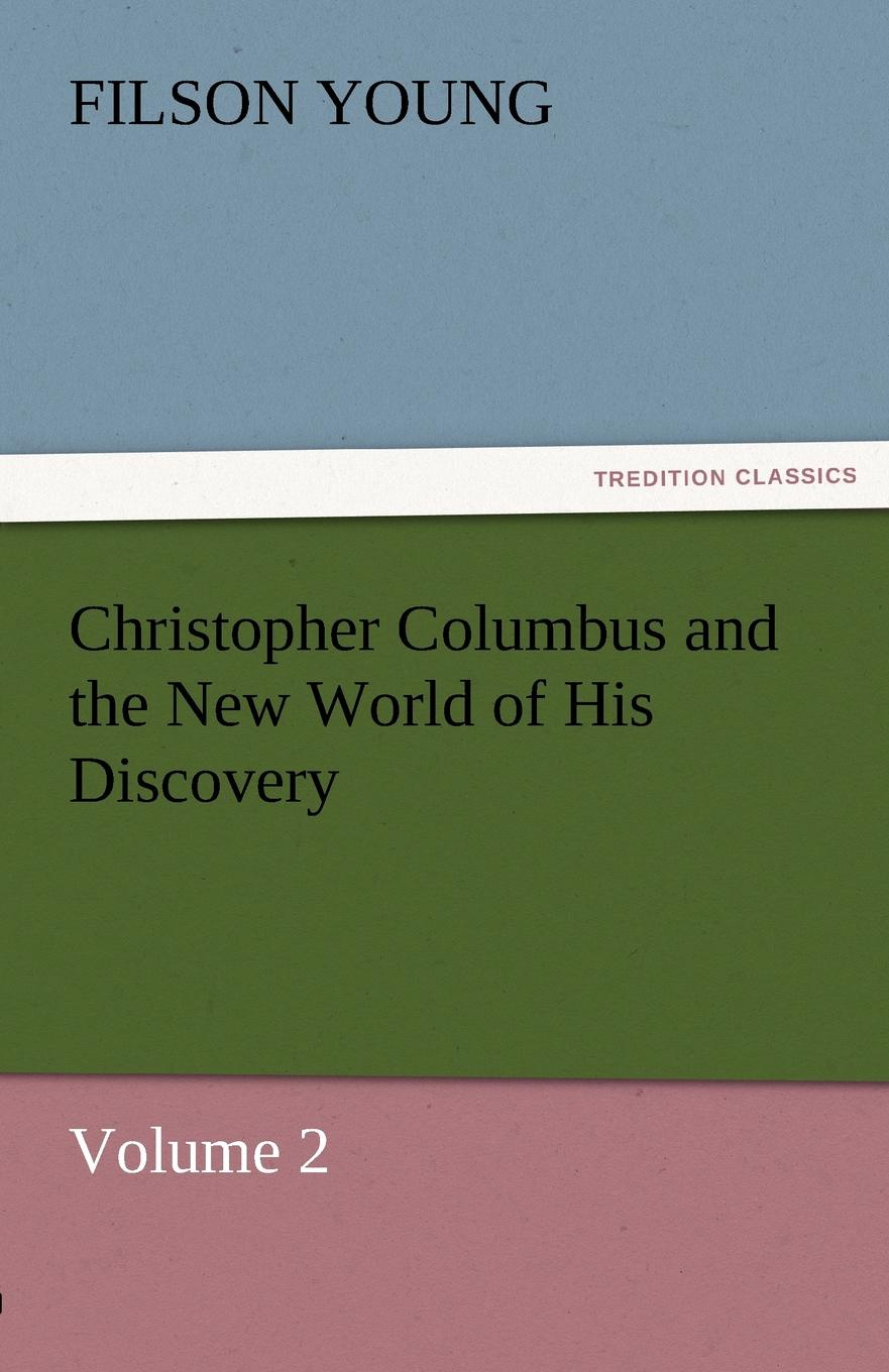 Filson Young Christopher Columbus and the New World of His Discovery - Volume 2